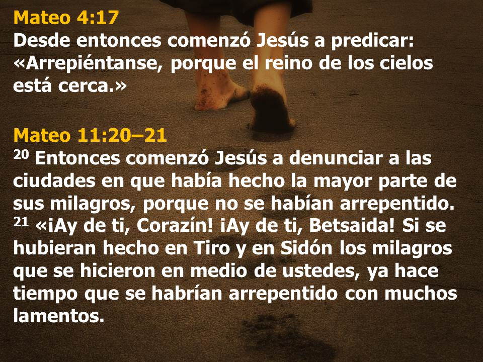 Mateo 4:17 Desde entonces comenzó Jesús a predicar: «Arrepiéntanse, porque el reino de los cielos está cerca.»