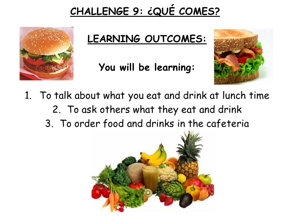 CHALLENGE 9: ¿QUÉ COMES LEARNING OUTCOMES: You will be learning: