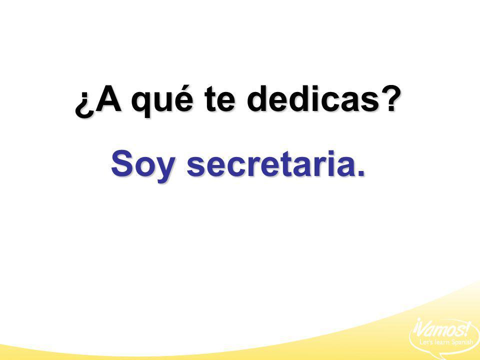 ¿A qué te dedicas Soy secretaria.