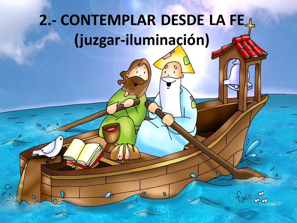 2.- CONTEMPLAR DESDE LA FE (juzgar-iluminación)