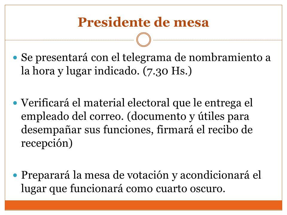 Presidente de mesa Se presentará con el telegrama de nombramiento a la hora y lugar indicado. (7.30 Hs.)