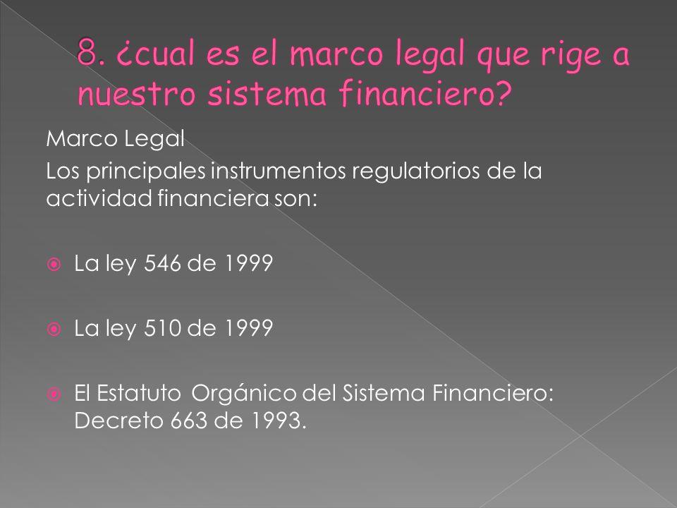 8. ¿cual es el marco legal que rige a nuestro sistema financiero