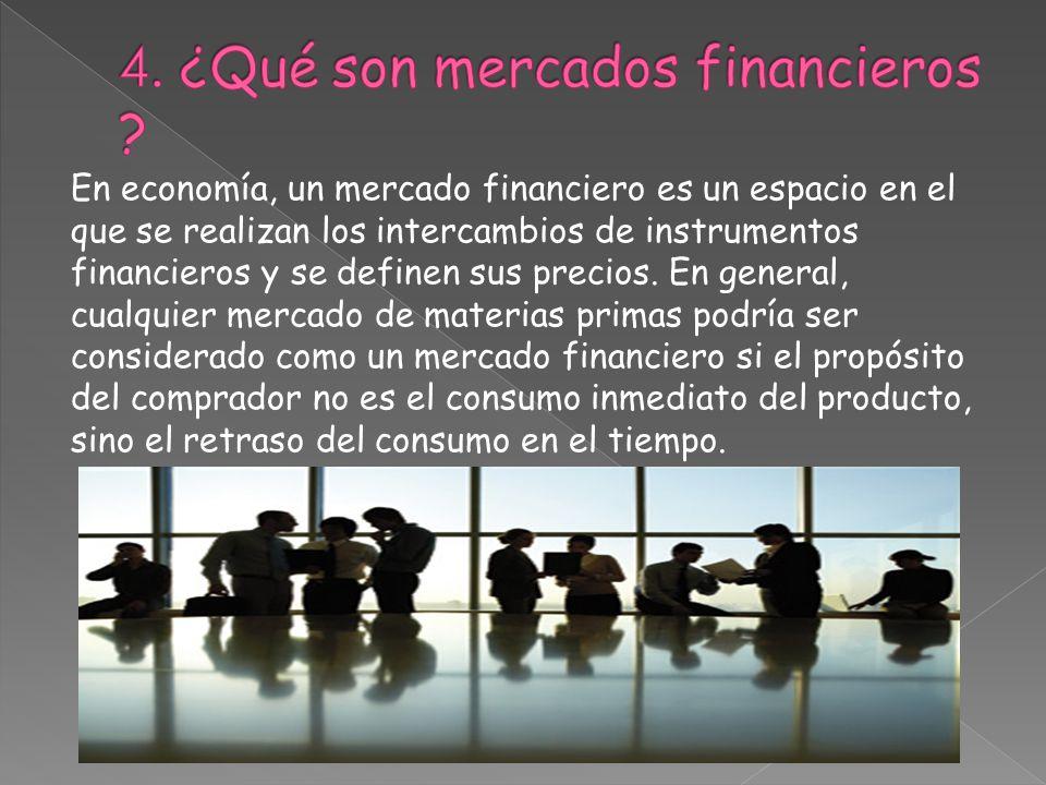 4. ¿Qué son mercados financieros