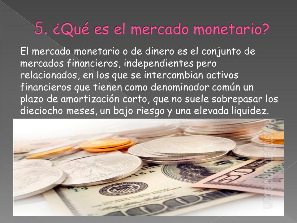 5. ¿Qué es el mercado monetario