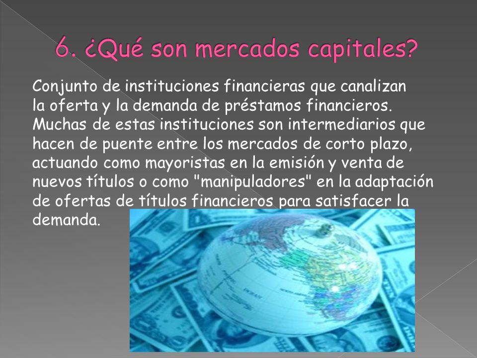 6. ¿Qué son mercados capitales