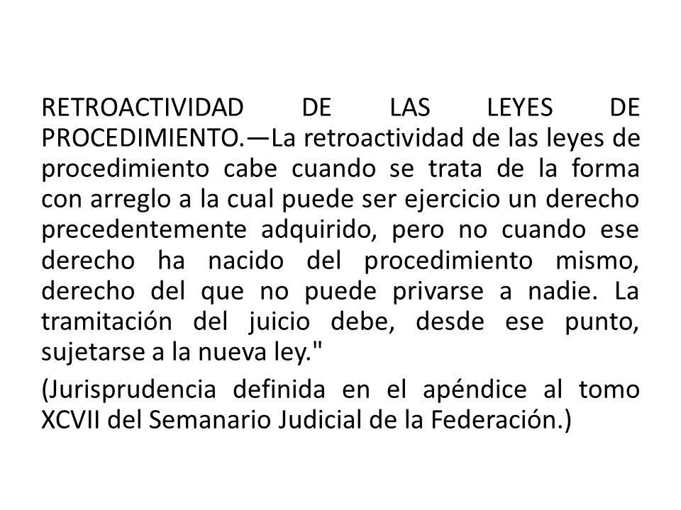 RETROACTIVIDAD DE LAS LEYES DE PROCEDIMIENTO