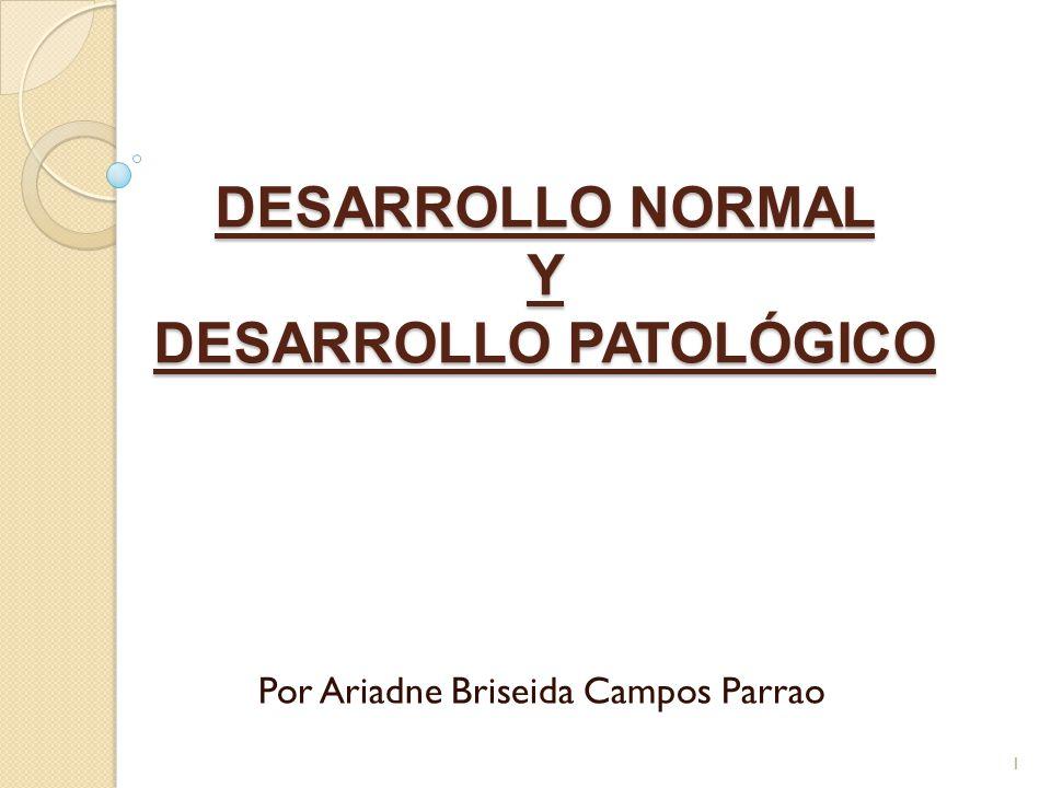 DESARROLLO NORMAL Y DESARROLLO PATOLÓGICO