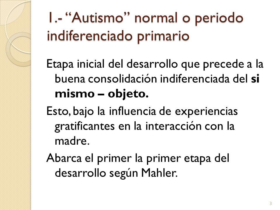 1.- Autismo normal o periodo indiferenciado primario