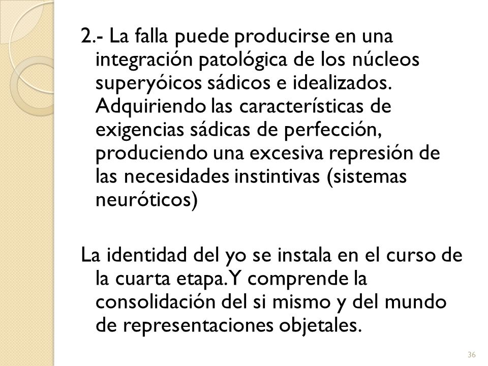 2.- La falla puede producirse en una integración patológica de los núcleos superyóicos sádicos e idealizados.