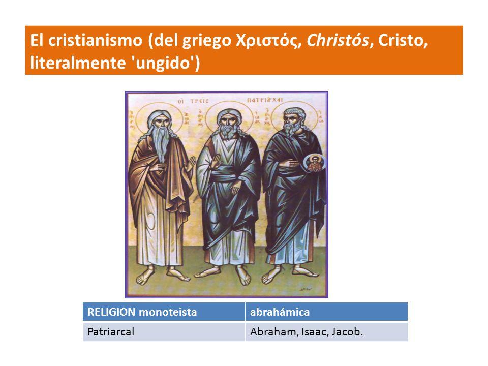El cristianismo (del griego Χριστός, Christós, Cristo, literalmente ungido )