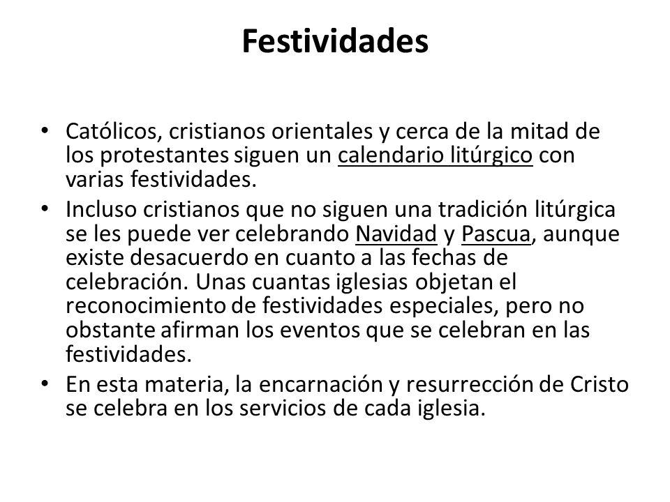 Festividades Católicos, cristianos orientales y cerca de la mitad de los protestantes siguen un calendario litúrgico con varias festividades.