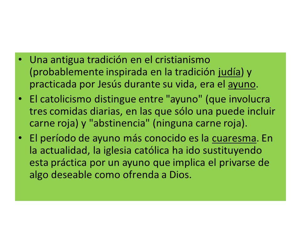 Una antigua tradición en el cristianismo (probablemente inspirada en la tradición judía) y practicada por Jesús durante su vida, era el ayuno.