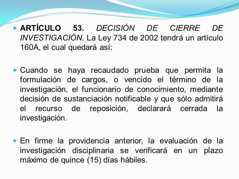 ARTÍCULO 53. DECISIÓN DE CIERRE DE INVESTIGACIÓN