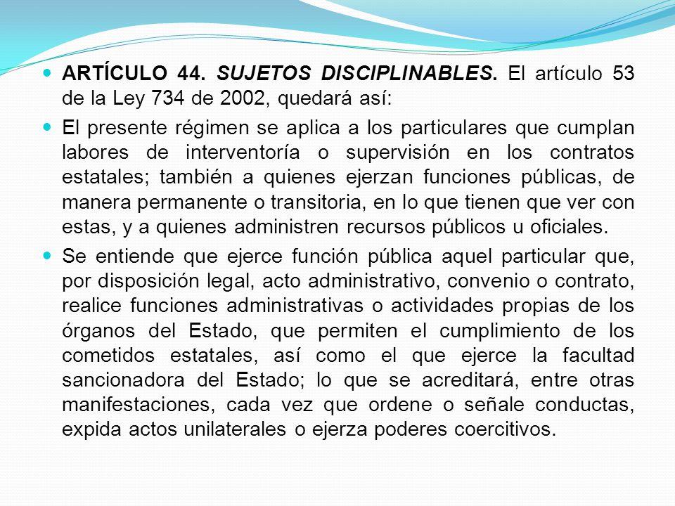 ARTÍCULO 44. SUJETOS DISCIPLINABLES