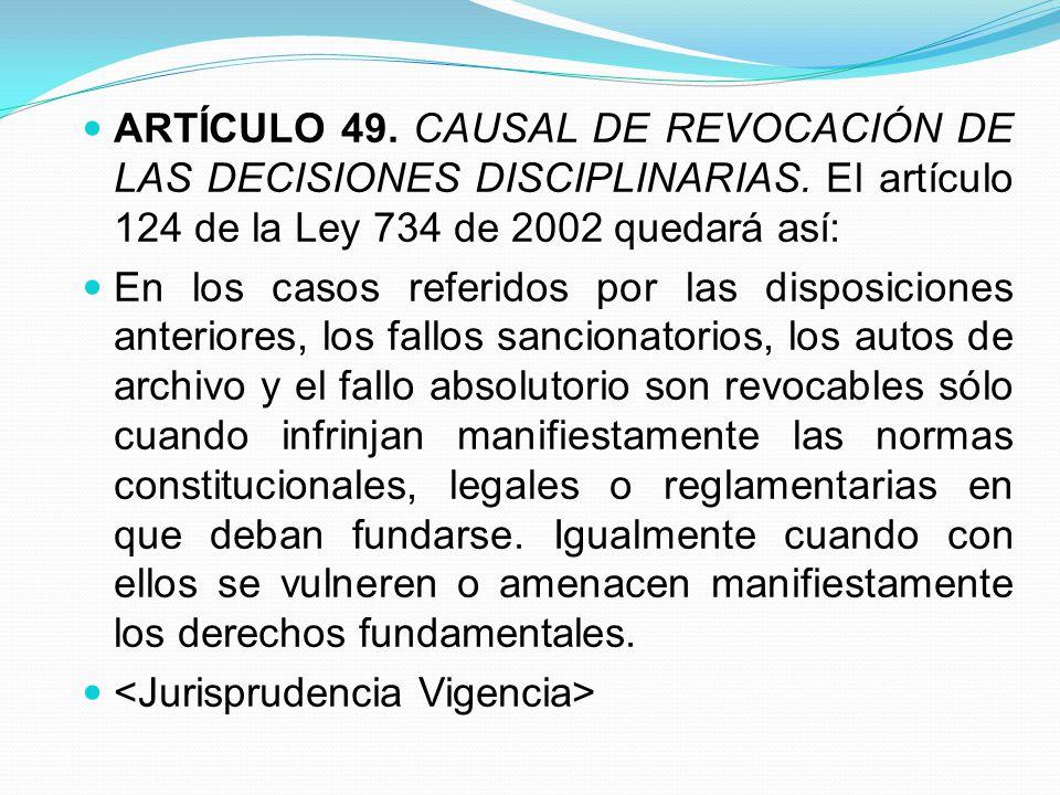 ARTÍCULO 49. CAUSAL DE REVOCACIÓN DE LAS DECISIONES DISCIPLINARIAS
