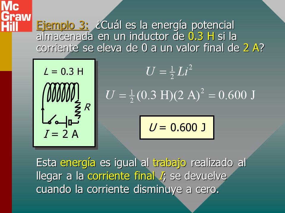 Ejemplo 3: ¿Cuál es la energía potencial almacenada en un inductor de 0.3 H si la corriente se eleva de 0 a un valor final de 2 A