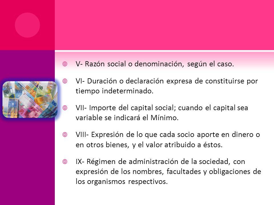 V- Razón social o denominación, según el caso.