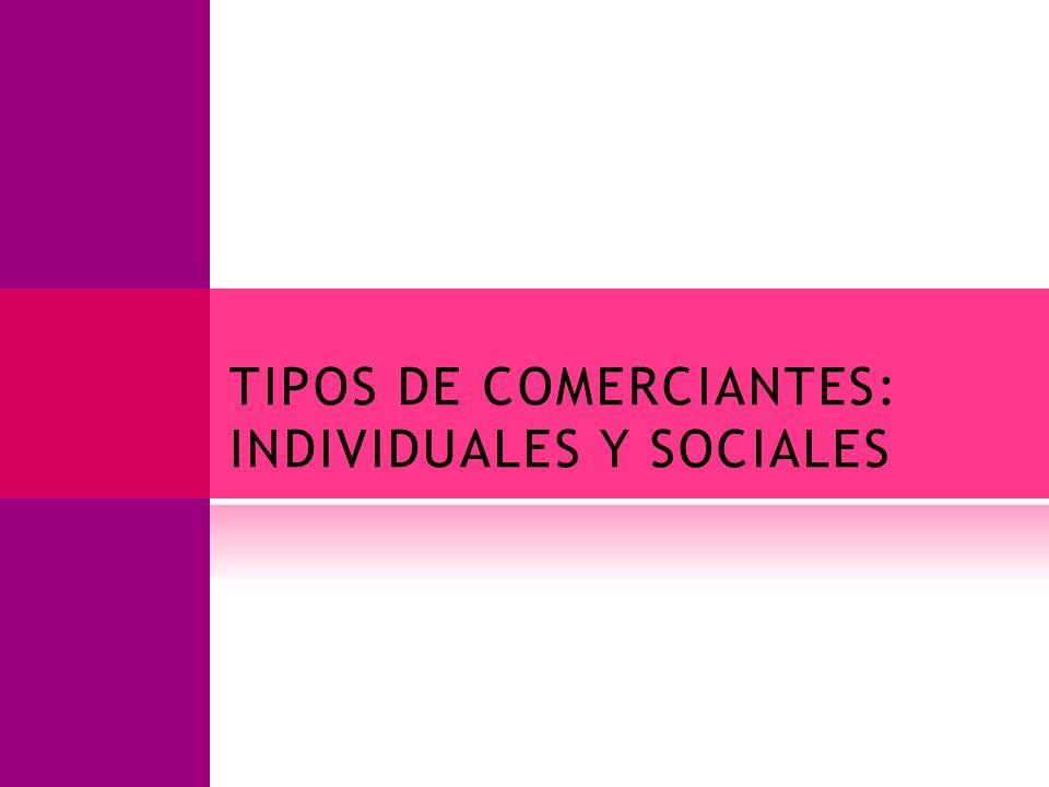 TIPOS DE COMERCIANTES: INDIVIDUALES Y SOCIALES