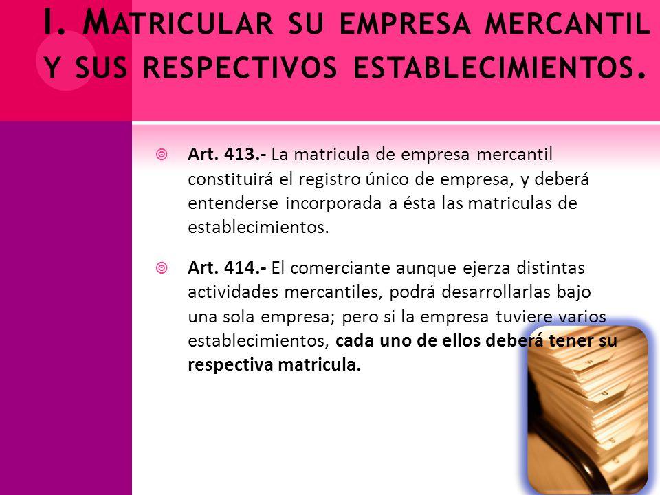 I. Matricular su empresa mercantil y sus respectivos establecimientos.