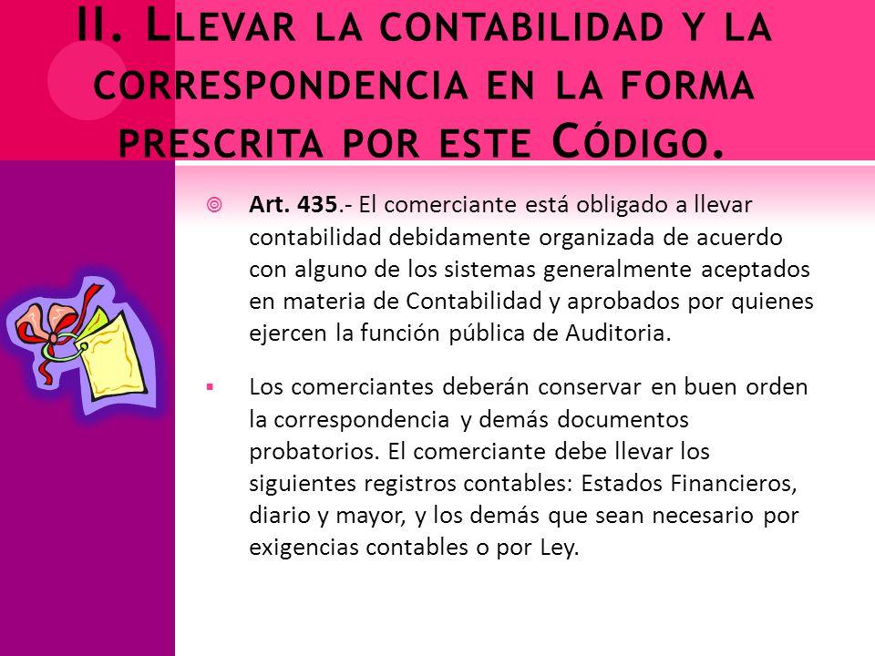 II. Llevar la contabilidad y la correspondencia en la forma prescrita por este Código.