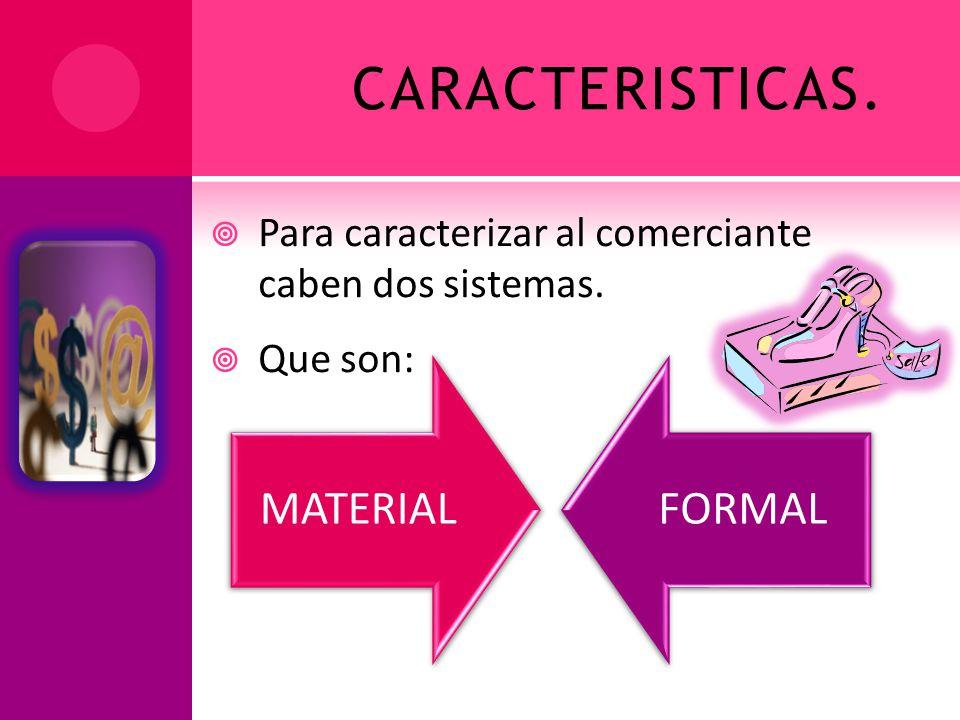 CARACTERISTICAS. Para caracterizar al comerciante caben dos sistemas.