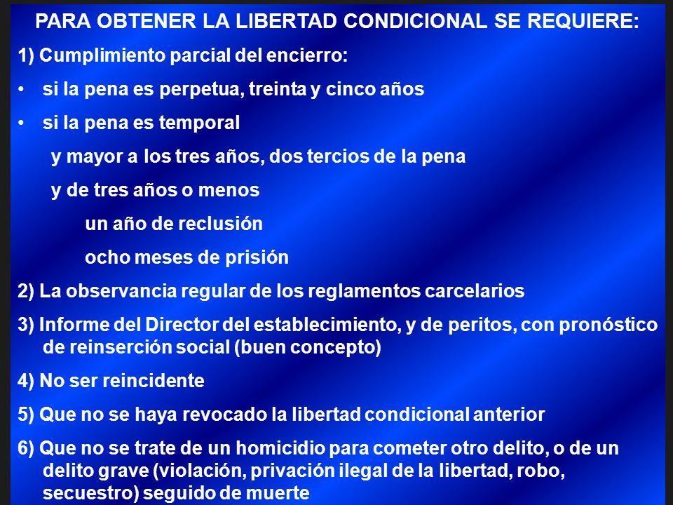 PARA OBTENER LA LIBERTAD CONDICIONAL SE REQUIERE: