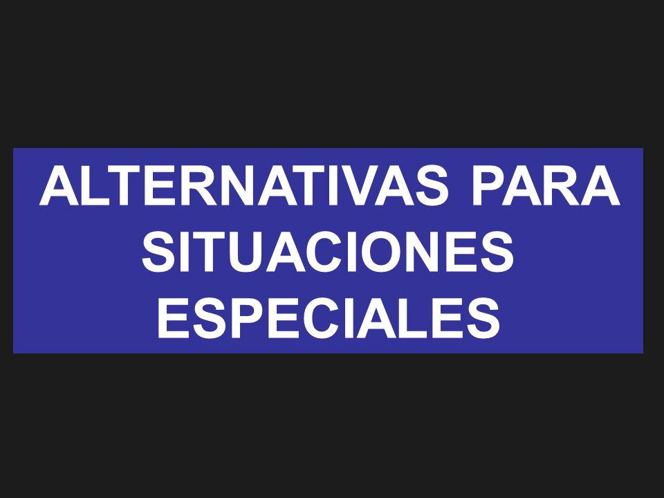 ALTERNATIVAS PARA SITUACIONES ESPECIALES