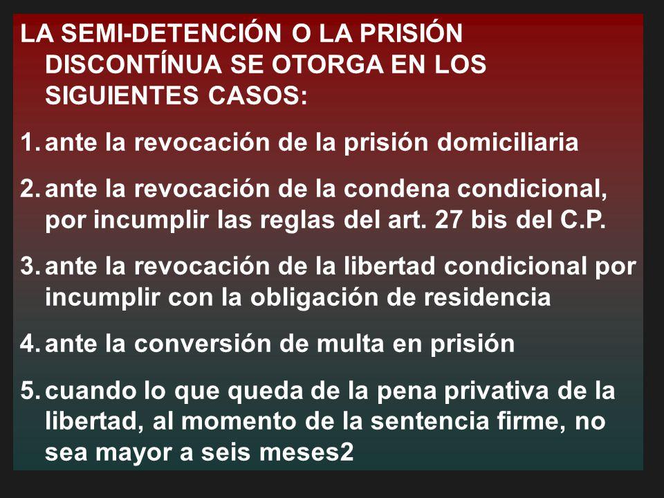 LA SEMI-DETENCIÓN O LA PRISIÓN DISCONTÍNUA SE OTORGA EN LOS SIGUIENTES CASOS: