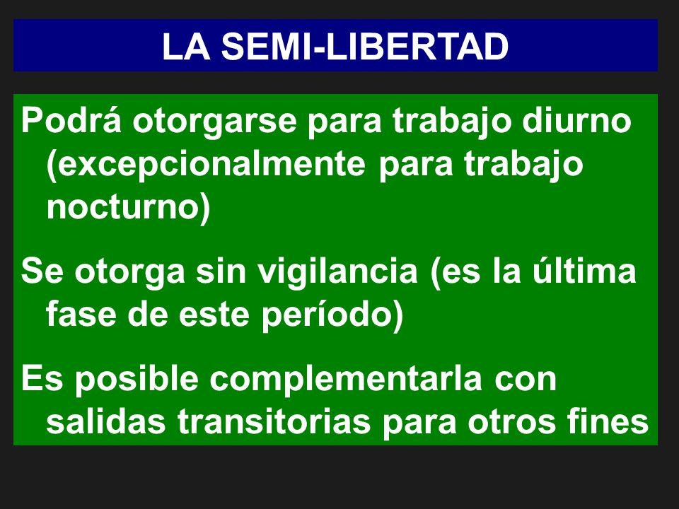 LA SEMI-LIBERTAD Podrá otorgarse para trabajo diurno (excepcionalmente para trabajo nocturno)