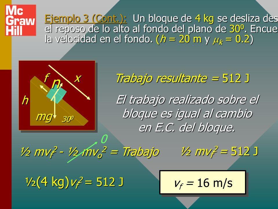 n h f mg x Trabajo resultante = 512 J