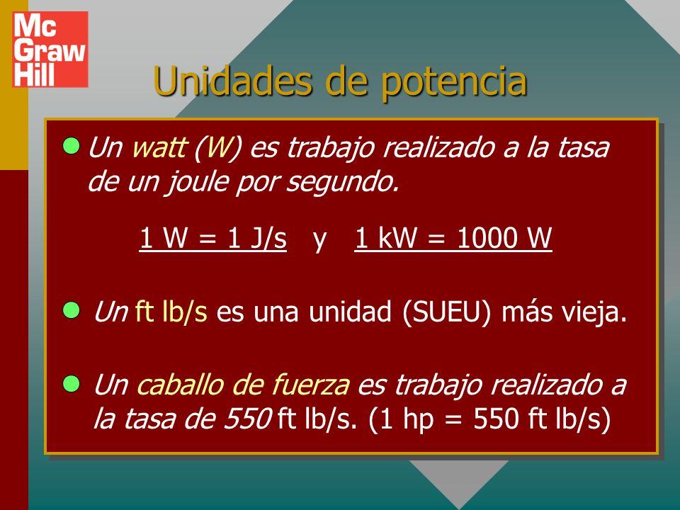 Unidades de potencia Un watt (W) es trabajo realizado a la tasa de un joule por segundo. 1 W = 1 J/s y 1 kW = 1000 W.