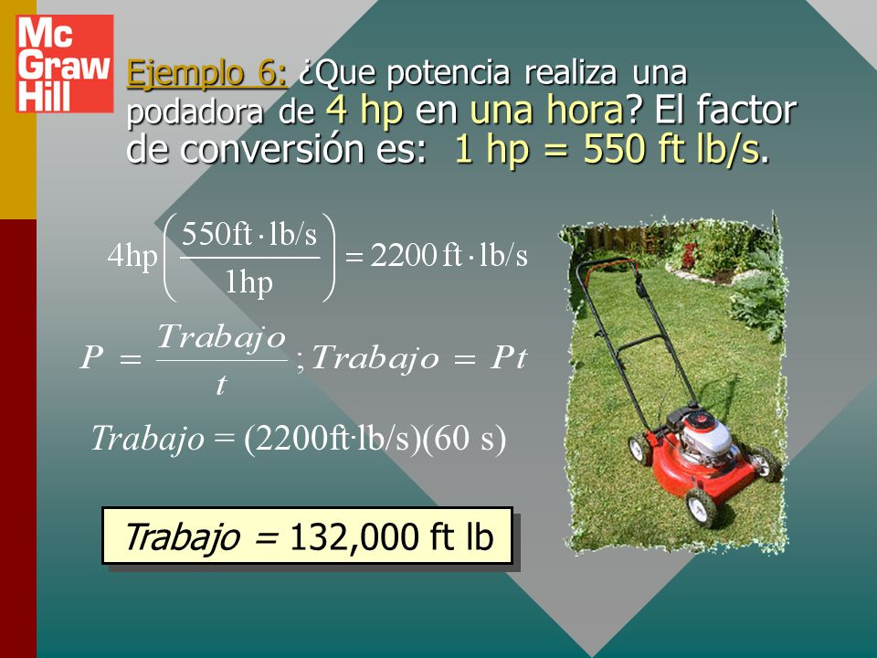 Trabajo = (2200ft.lb/s)(60 s) Trabajo = 132,000 ft lb
