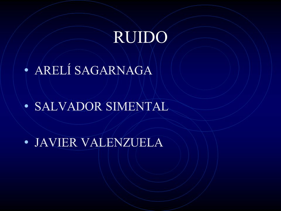 RUIDO ARELÍ SAGARNAGA SALVADOR SIMENTAL JAVIER VALENZUELA
