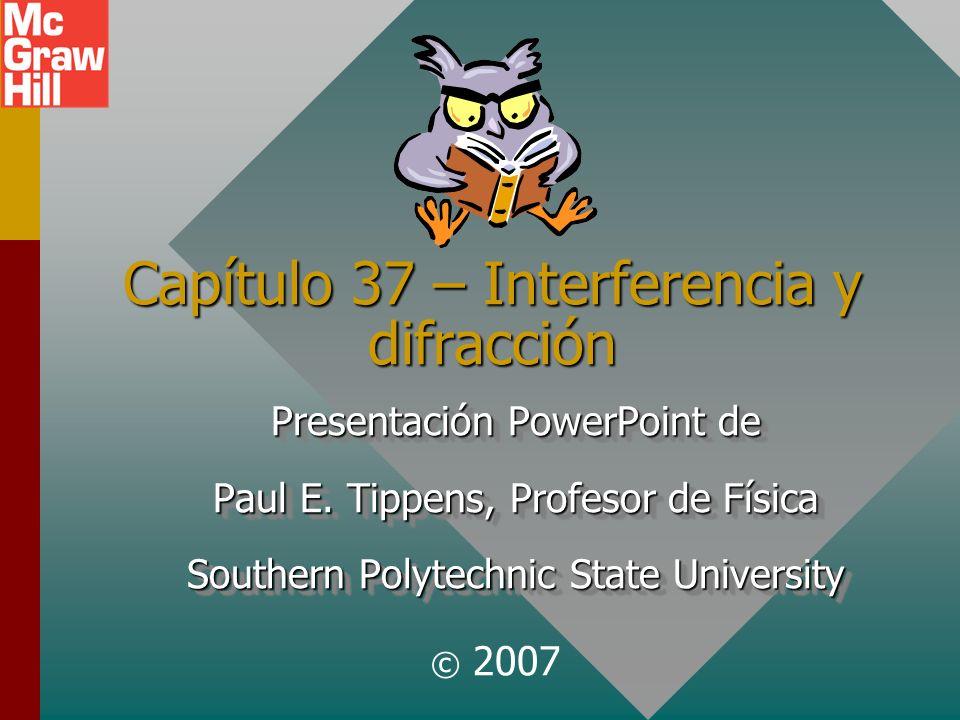 Capítulo 37 – Interferencia y difracción