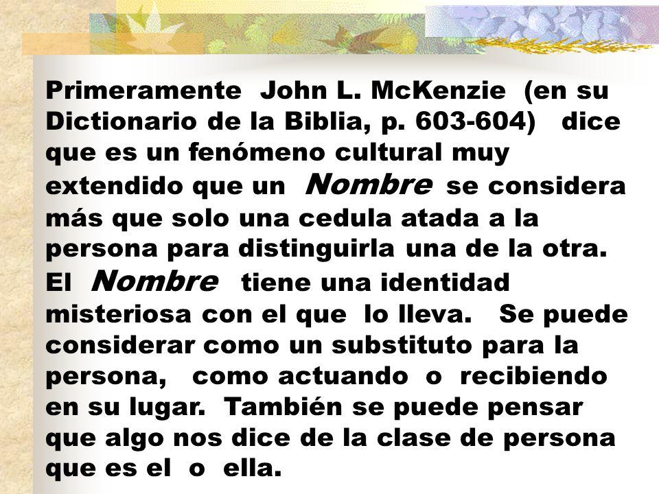 Primeramente John L. McKenzie (en su Dictionario de la Biblia, p