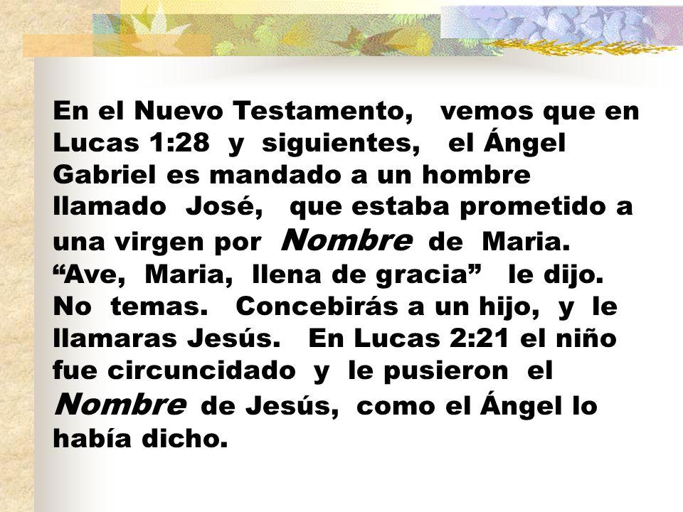 En el Nuevo Testamento, vemos que en Lucas 1:28 y siguientes, el Ángel Gabriel es mandado a un hombre llamado José, que estaba prometido a una virgen por Nombre de Maria.