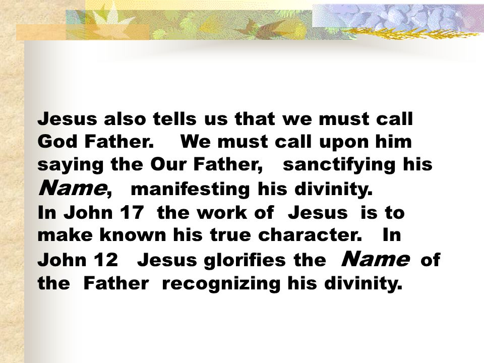 Jesus also tells us that we must call God Father
