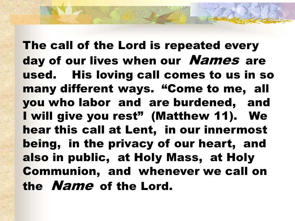The call of the Lord is repeated every day of our lives when our Names are used.