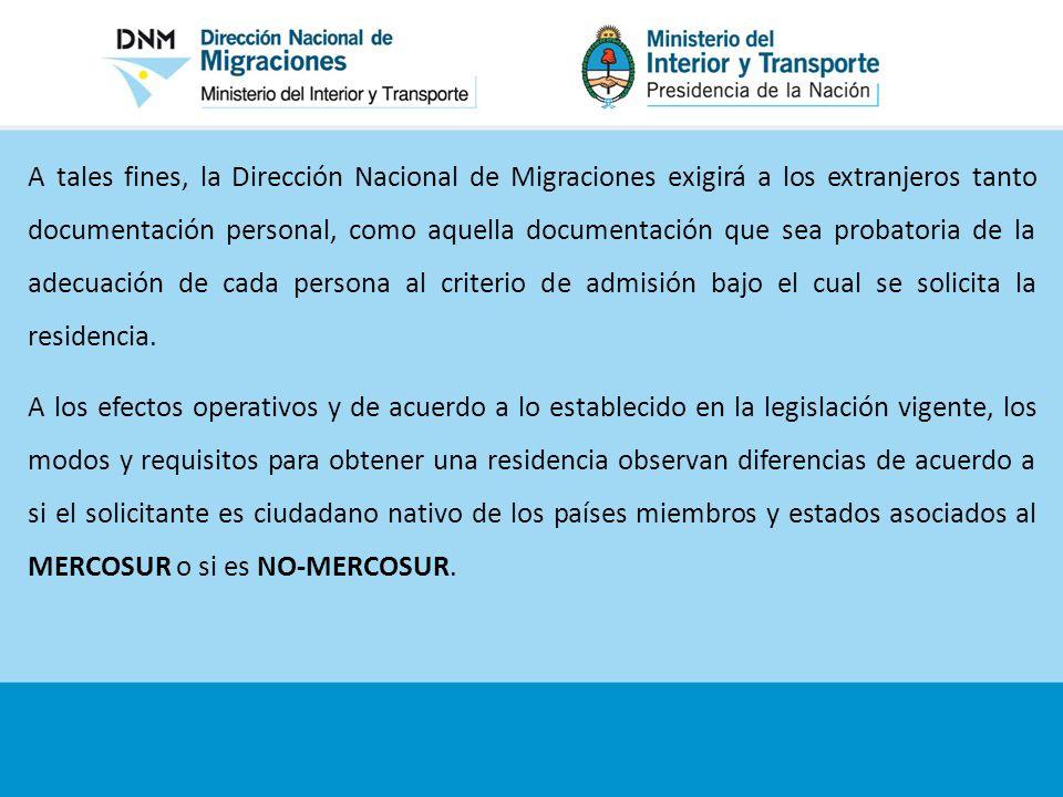 A tales fines, la Dirección Nacional de Migraciones exigirá a los extranjeros tanto documentación personal, como aquella documentación que sea probatoria de la adecuación de cada persona al criterio de admisión bajo el cual se solicita la residencia.