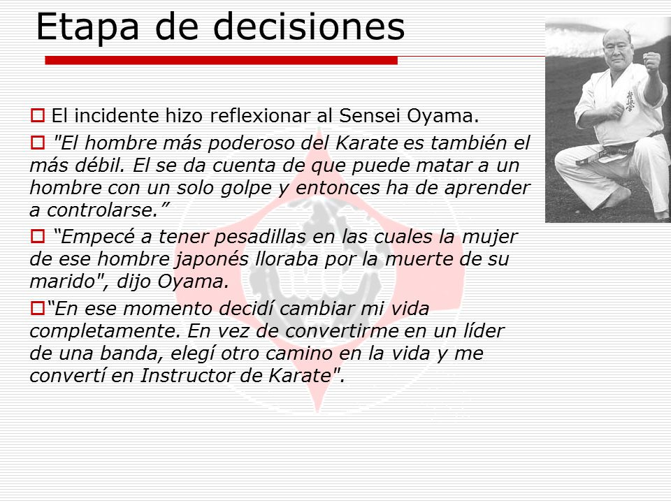 Etapa de decisiones El incidente hizo reflexionar al Sensei Oyama.