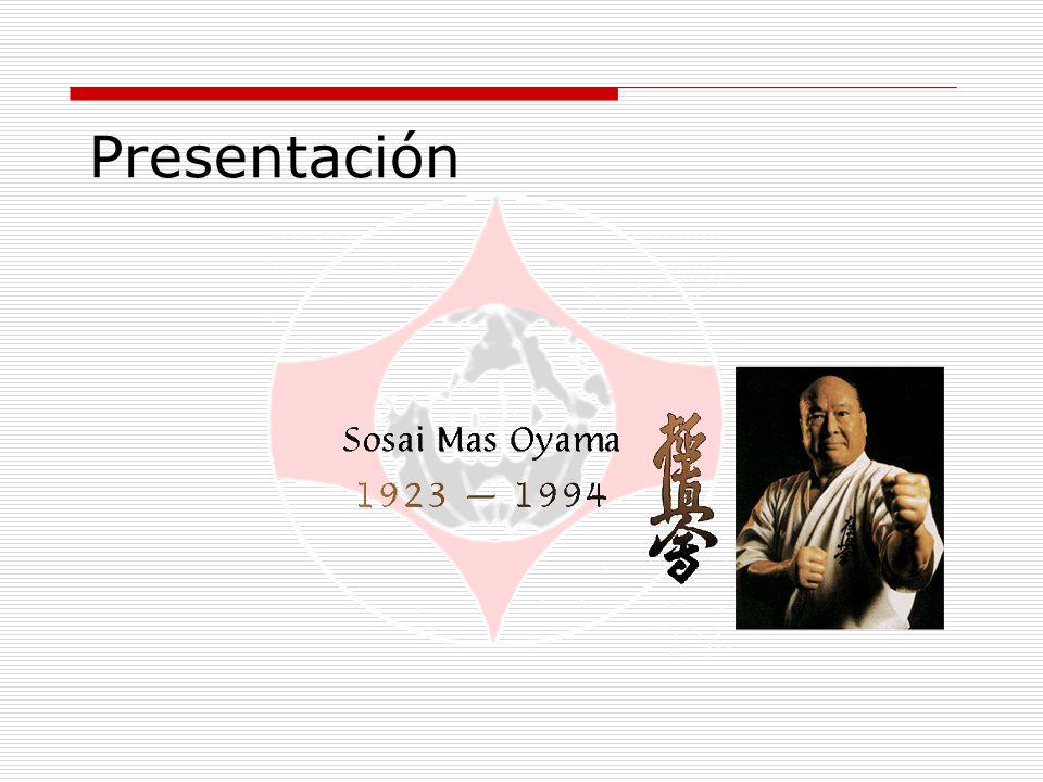 Presentación En este caso el maestro al cual me refería en la introducción es SOSAI Masutatsu Oyama.