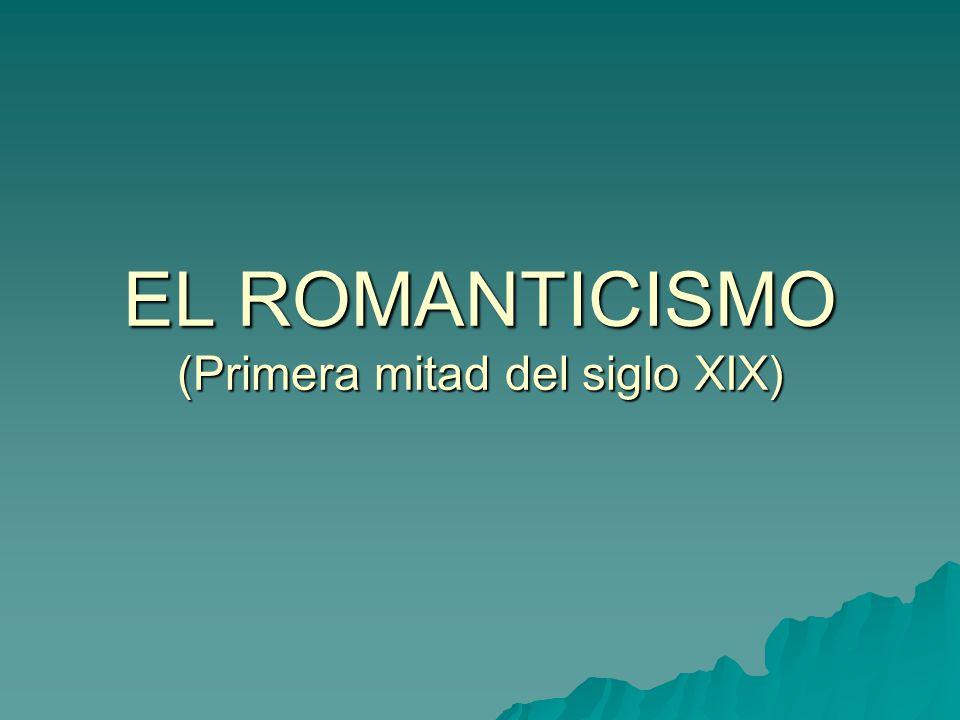 EL ROMANTICISMO (Primera mitad del siglo XIX)