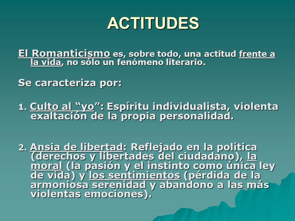 ACTITUDES El Romanticismo es, sobre todo, una actitud frente a la vida, no sólo un fenómeno literario.