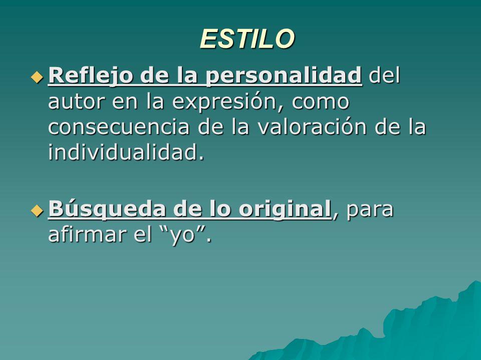 ESTILO Reflejo de la personalidad del autor en la expresión, como consecuencia de la valoración de la individualidad.