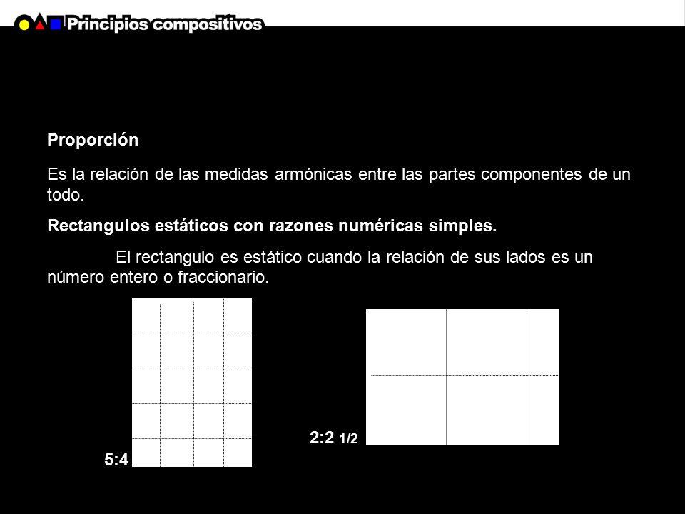 Proporción Es la relación de las medidas armónicas entre las partes componentes de un todo. Rectangulos estáticos con razones numéricas simples.