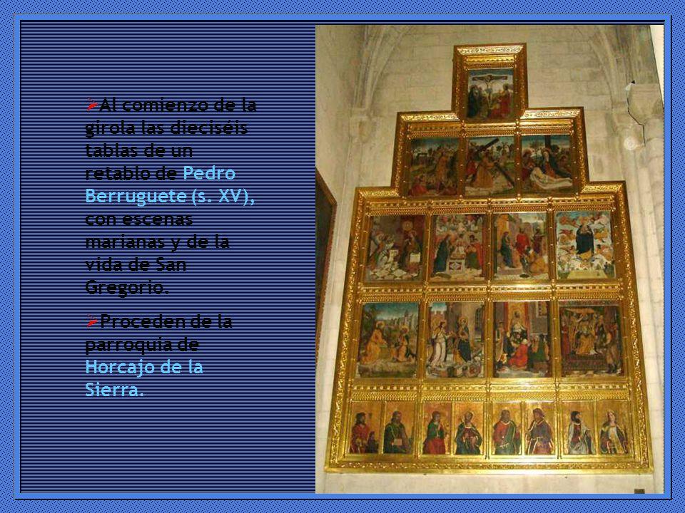 Al comienzo de la girola las dieciséis tablas de un retablo de Pedro Berruguete (s. XV), con escenas marianas y de la vida de San Gregorio.