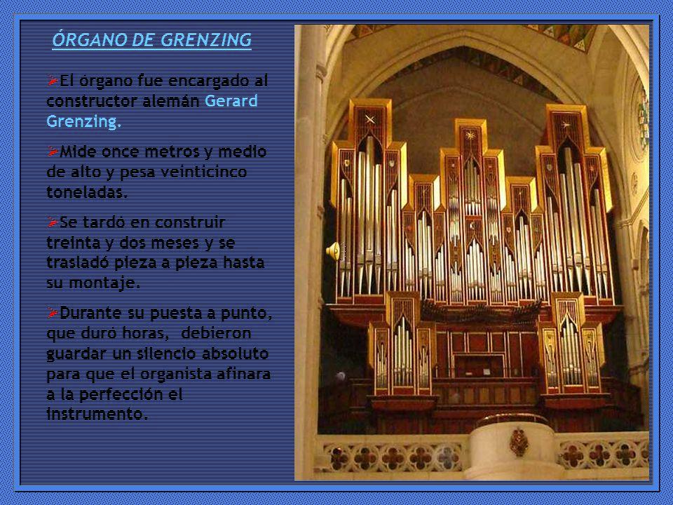 ÓRGANO DE GRENZING El órgano fue encargado al constructor alemán Gerard Grenzing. Mide once metros y medio de alto y pesa veinticinco toneladas.