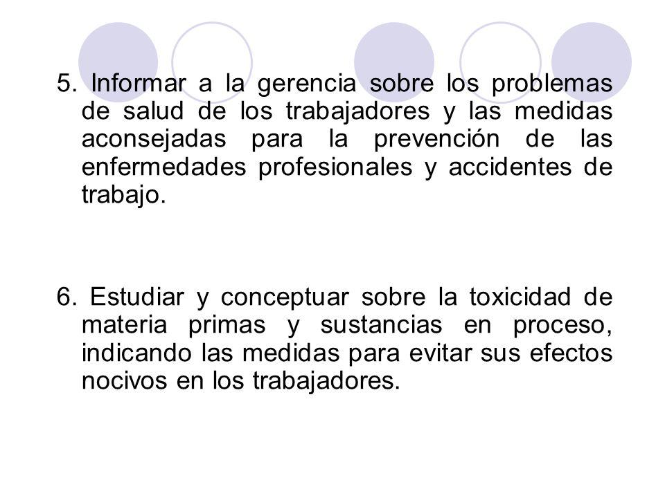 5. Informar a la gerencia sobre los problemas de salud de los trabajadores y las medidas aconsejadas para la prevención de las enfermedades profesionales y accidentes de trabajo.