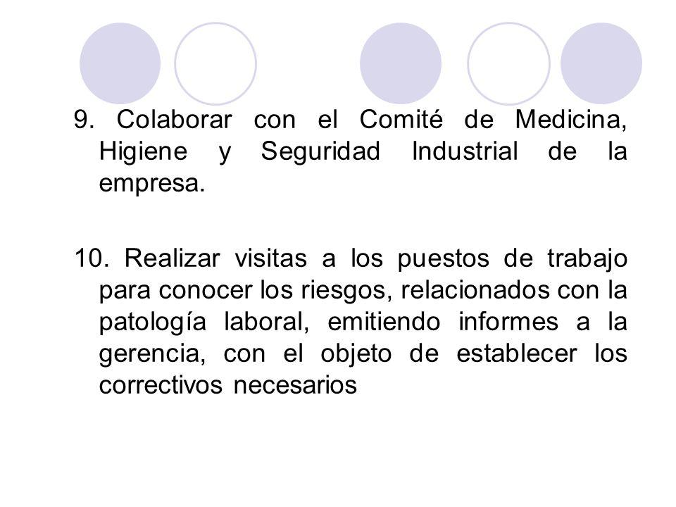 9. Colaborar con el Comité de Medicina, Higiene y Seguridad Industrial de la empresa.