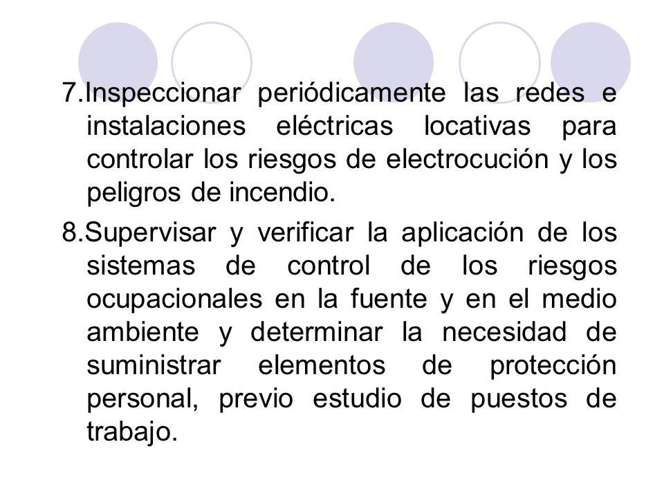 7.Inspeccionar periódicamente las redes e instalaciones eléctricas locativas para controlar los riesgos de electrocución y los peligros de incendio.